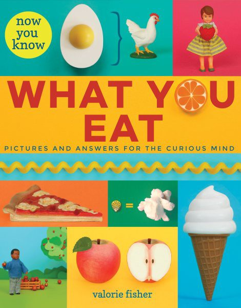 Now You Know What You Eat: Pictures and Answers for the Curious Mind (HC)