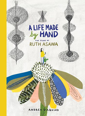 A Life Made by Hand: The Story of Ruth Asawa (HC)