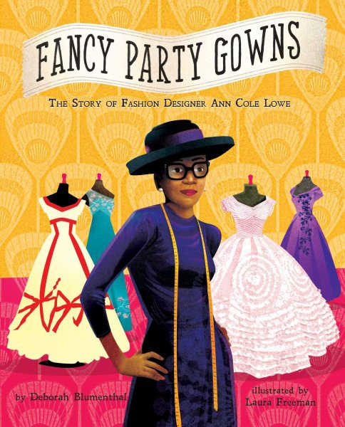 Fancy Party Gowns: The Story of Fashion Designer Ann Cole Lowe (HC)