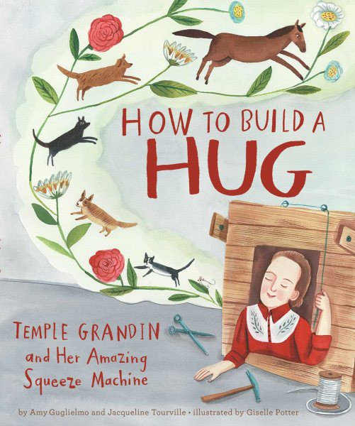 How to Build a Hug: Temple Grandin and Her Amazing Squeeze Machine (HC)