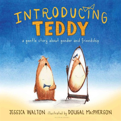 Introducing Teddy: A Gentle Story about Gender and Friendship (HC)